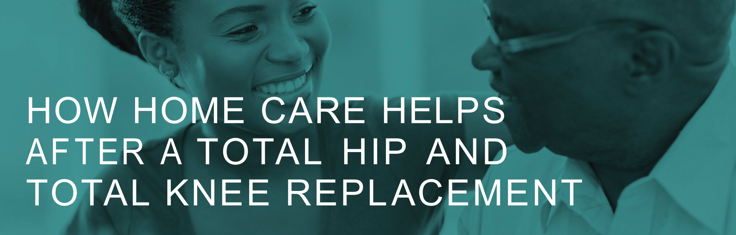 Helpful Home Care info about hip and knee replacement